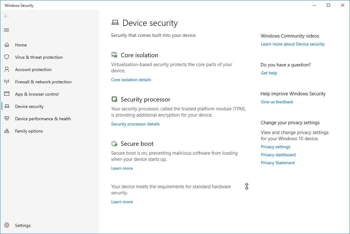 In Device Security, you should be able to see that your device meets the requirements for standard hardware security. If that isn't the case, you may have difficulties upgrading to Windows 11.